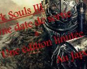 Dark Souls III :  une date de sortie assurée, le japon bénéficie d'une édition limitée
