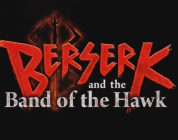 Berserk and the Band of the Hawk : Une nouvelle vidéo centrée autour de Guts